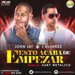 John Jay Ft. J Alvarez – Esto Acaba De Empezar (Prod. By Gaby Metalico)