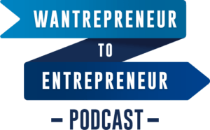 The Wantrepreneur to Entrepreneur Podcast