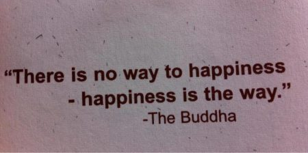 there_is_no_way_to_happiness_happiness_is_the_way_by_the_buddha