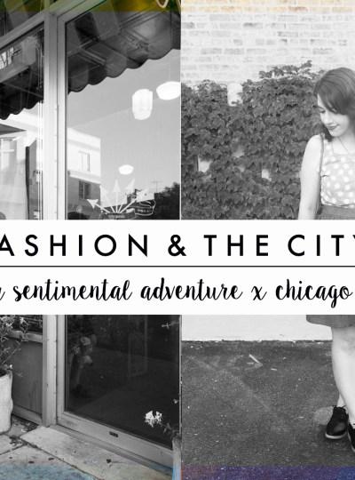 FASHION & THE CITY | A Sentimental Adventure x Chicago