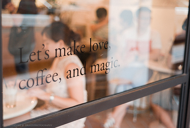 Let's make love, coffee, and magic