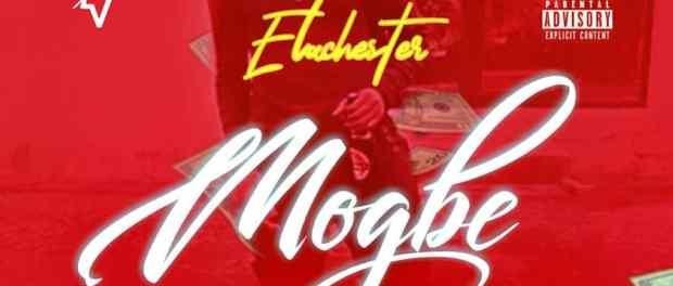 Elachester - Mogbe @360mediaNG