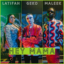 "Geko x Maleek Berry x Latifah – ""Hey Mama"""