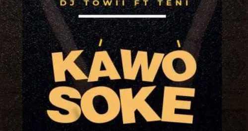 Dowload-DJ-Towii-ft-Teni-Kawo-Soke-mp3-Download