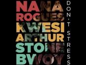 Download Nana Rogues Dont Stress Ft Stonebwoy Kwesi Arthur mp3 download