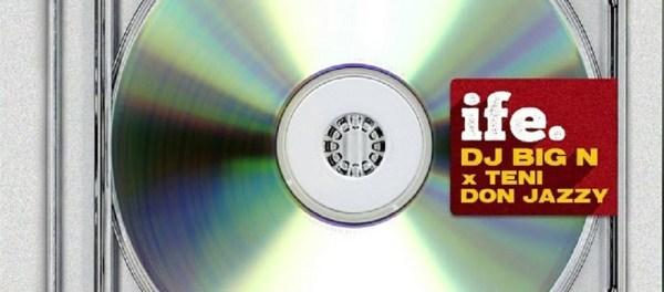 Download DJ Big N Ife Ft Teni Don Jazzy MP3 Download
