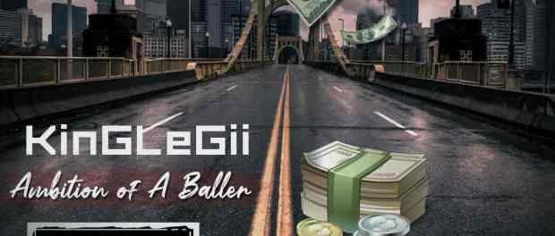 Download KinGLeGii Ambition Of A Baller Mp3 Download