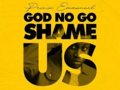 Download Prinx Emmanuel God No Go Shame Us MP3 Download