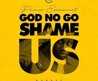 Download Prinx Emmanuel God No Go Shame Us MP3 Download