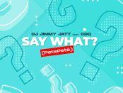 Download DJ Jimmy Jatt ft CDQ Say What PetePeté Mp3 Download