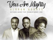 Download Nathaniel Bassey Ft Chandler Moore & Oba Olorun Agbaye You Are Mighty Mp3 Download