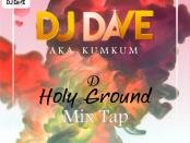 Download DJ DAVE D Holy Ground Mixtape Mp3 Download