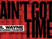 Download Lil Wayne Ft Foushee Ain't Got Time MP3 Download