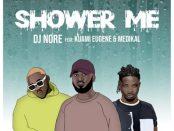 Download DJ Nore Ft Kuami Eugene & Medikal Shower Me MP3 Download