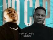 Download Femi Sounds No Cap Ft Teeben MP3 Download