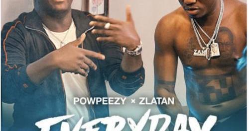 Download Powpeezy Ft Zlatan Everyday Lojojumo Mp3 Download