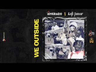 Amerado Ft. Kofi Jamar – We Outside