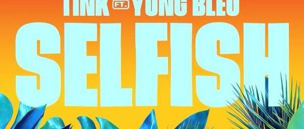 Download Tink Ft Yung Bleu Selfish Mp3 Download