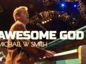 Download Michael W Smith Awesome God Mp3 Download