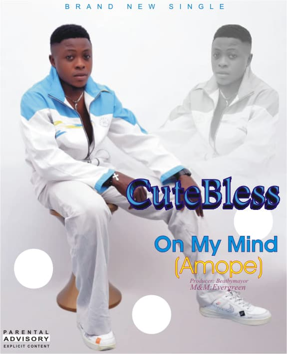 Music: CUTEBLESS – On My Mind (Amope) Prod. By Beats By Mayor (M&M By Evergreen)