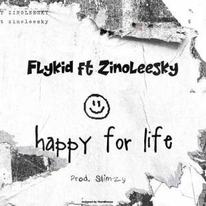 MUSIC: FlyKid Ft. Zinoleesky - Happy For Life, FlyKid Happy For Life, FlyKid, Zinoleesky Happy For Life, FlyKid Ft Zinoleesky Happy For Life, MUSIC: FlyKid Ft. Zinoleesky – Happy For Life, 360okay