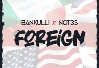Bankulli Ft. Not3s – Foreign, MUSIC: Bankulli Ft. Not3s – Foreign, 360okay