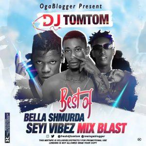 OGaBlogger Ft. DJ TomTom - Best Of Bella Shmurda & Seyi Vibez Mixtape, MIXTAPE: OGaBlogger Ft. DJ TomTom – Best Of Bella Shmurda & Seyi Vibez Mixtape, 360okay
