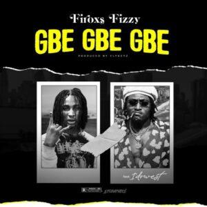 Firoxs Fizzy Ft. Idowest – Gbe Gbe Gbe, MUSIC: Firoxs Fizzy Ft. Idowest – Gbe Gbe Gbe, 360okay