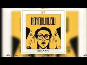 Ibraah – Hayakuhusu, MUSIC: Ibraah – Hayakuhusu, 360okay