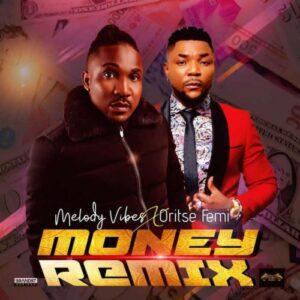 Melodyvibes Ft. Oritse Femi – Money (Remix), MUSIC: Melodyvibes Ft. Oritse Femi – Money (Remix), 360okay