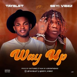 Tayblet Ft. Seyi Vibez – Way Up, MUSIC: Tayblet Ft. Seyi Vibez – Way Up, 360okay