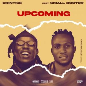 Orintise Ft. Small Doctor – Upcoming, MUSIC: Orintise Ft. Small Doctor – Upcoming, 360okay