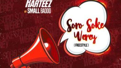 Harteez Ft. Small Baddo – Soro Soke Werey, MUSIC: Harteez Ft. Small Baddo – Soro Soke Werey, 360okay