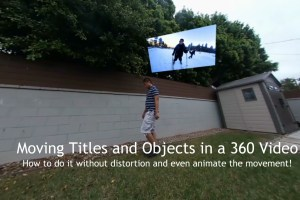 TECHNIQUE: Move and animate titles and other objects anywhere on your 360 video or photo