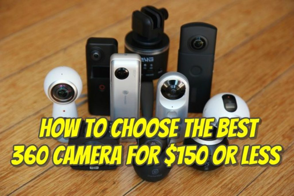 How to choose the best 360 camera for $150 or less