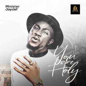 Minister Jayclef - You are Holy