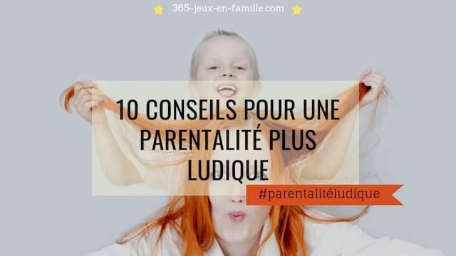 10 conseils pour une parentalité ludique