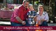 Labor Day Weekend Getaways