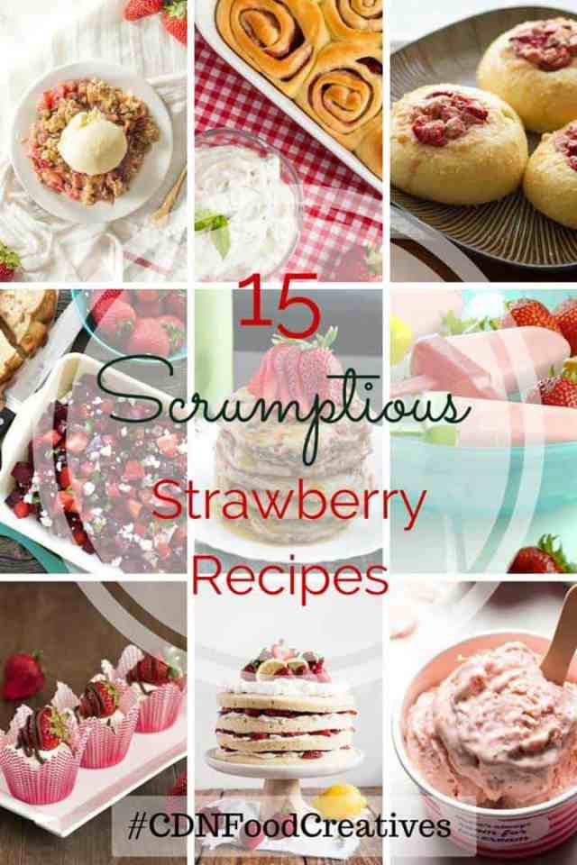 15 of the most scrumptious strawberry recipes from top Canadian Food Bloggers #CDNFoodCreatives