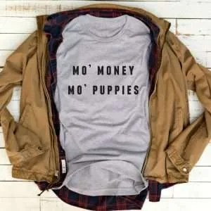 Mo Money Mo Puppies Shirt