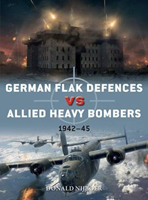 Osprey 2019 NIJBOER Donald Duel German flak Defences versus Allied Heavy Bombers