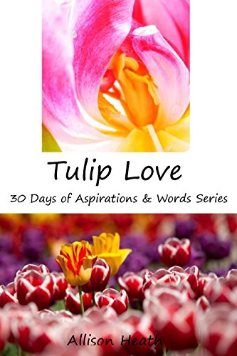 Tulip Love: Picture Book (30 Days of Aspirations & Words Series)