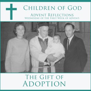 Lutheran Advent Season, What is is All About? Hopefully, this series will inspire, teach and prepare you for Christmas in a way you never considered. This is about the gift of adoption and how your real Father in Heaven is the only true Father you need.