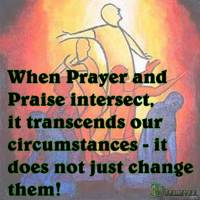 If Prayer changes things, what does Praise do?