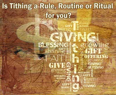 Tithing - Is is a Rule, Routine or Ritual for you?
