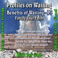 Profiles on Waiting – Benefit #5 – Fortify our Faith