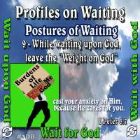 Profiles on Waiting – Posture – While waiting upon God, leave the Weight on God