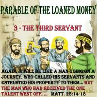 Parable of the Loaned Money – 6 – The Third Servant