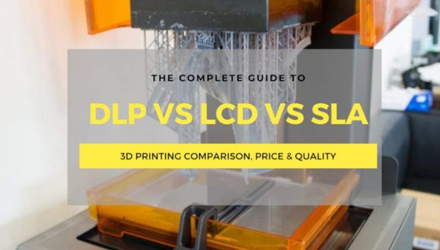 SLA vs DLP vs LCD 3D Printing: Which Is Best?