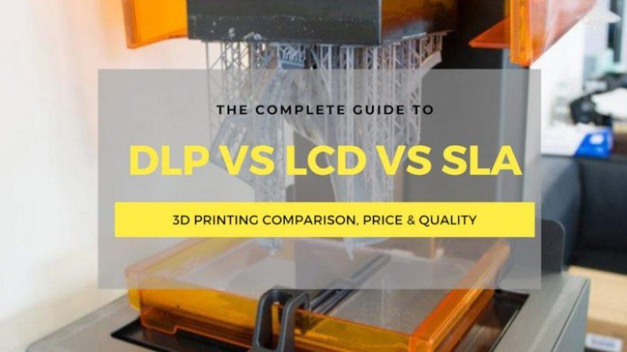 sla vs dlp vs lcd 3d printing